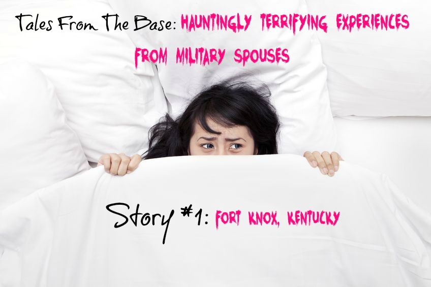 Tales From The Base: Hauntingly Creepy Experiences Military Spouses Have Had On Base: Story #1 Fort Knox