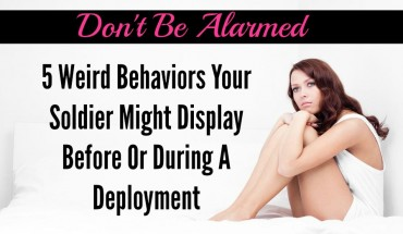 5 Behaviors Your Soldier Might Display Before A Deployment