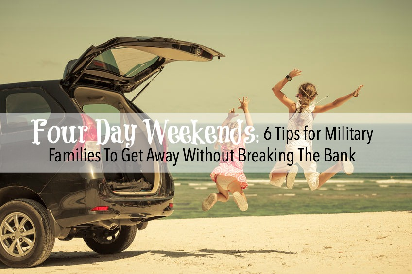 Military Families: 6 Tips For A 4-day Weekend Without Breaking the ...