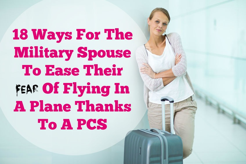 18 Ways For The Military Spouse To Ease Her Fear Of Flying In A Plane Thanks To A PCS