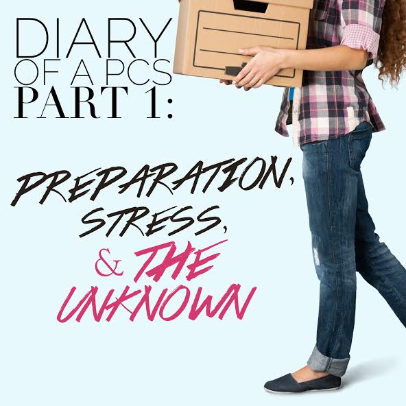 Diary Of A PCS Part 1: Preparation, Stress and the Unknown