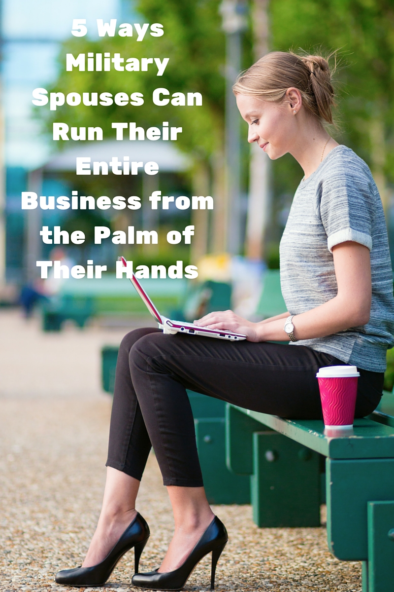 5 Ways Military Spouses Can Run Their Entire Business from the Palm of Their Hands (Sponsored)