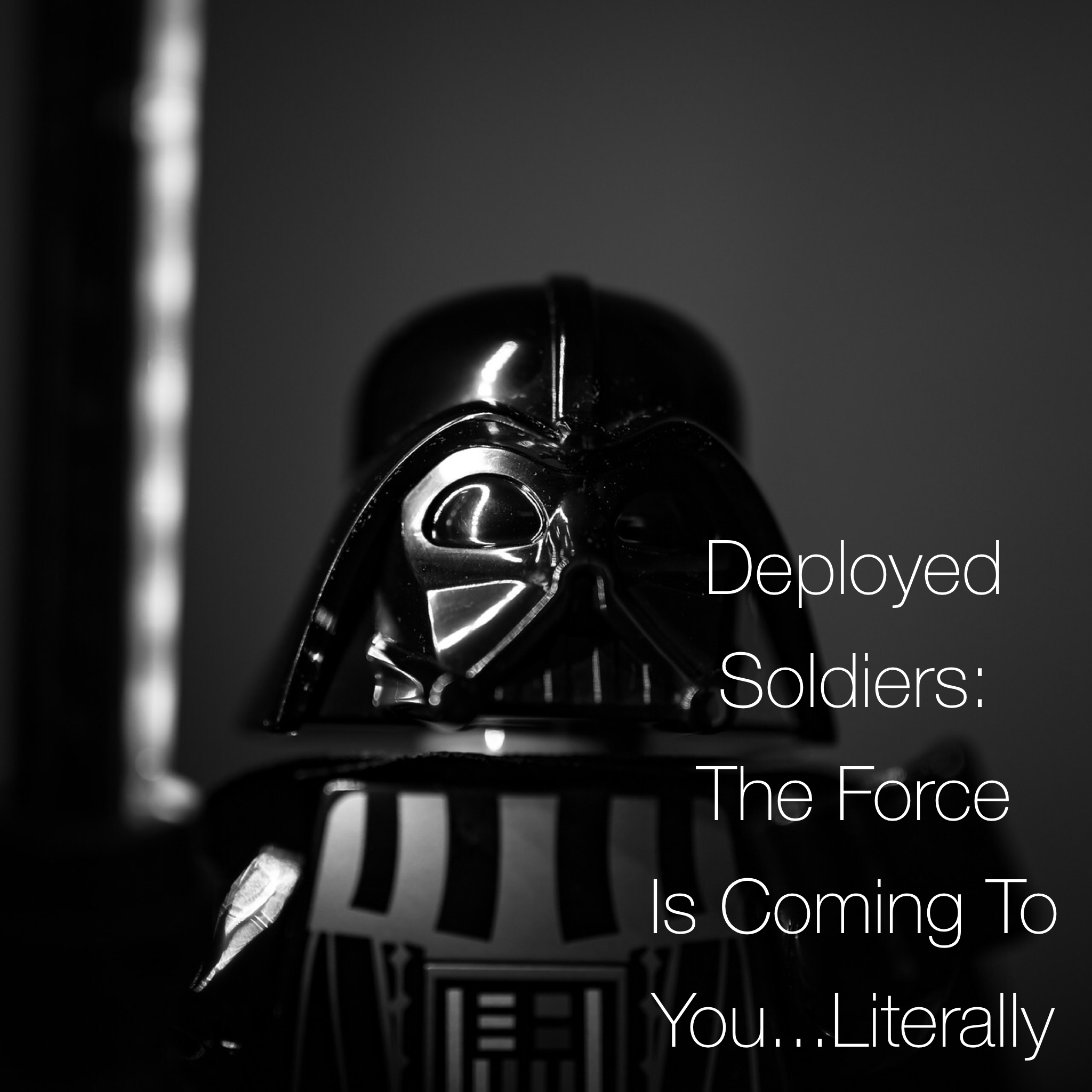The Force Will Be With Your Deployed Soldier…Literally