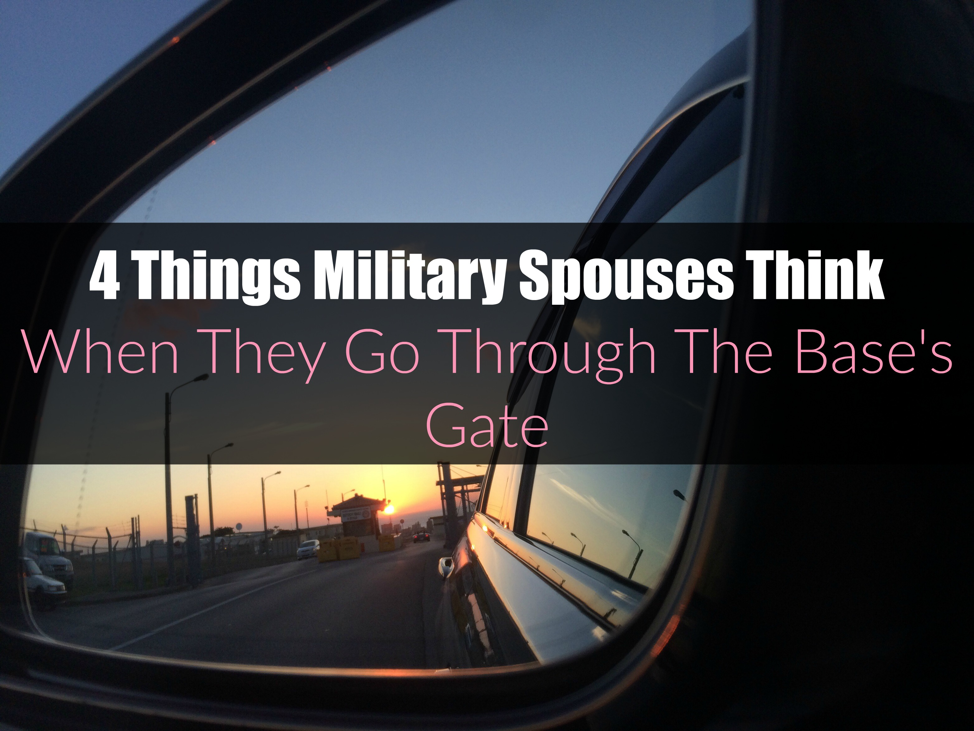 4 Things Military Spouses Think When They Go Through The Base's Gate
