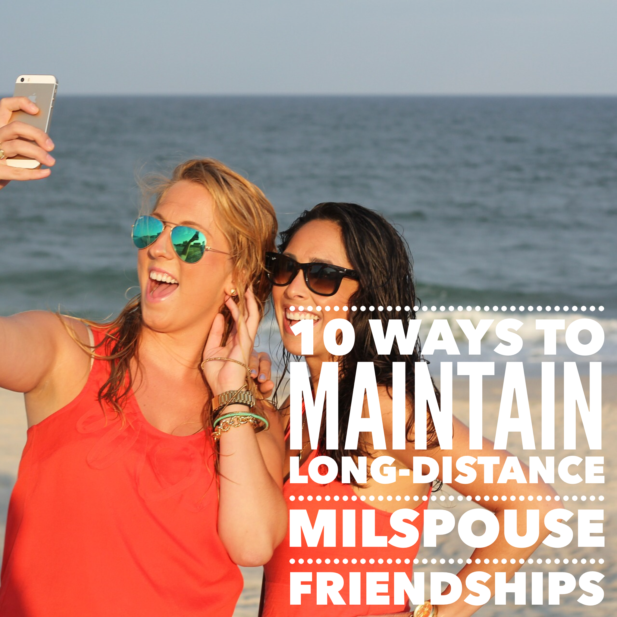 10 Ways To Maintain Long-Distance Milspouse Friendships