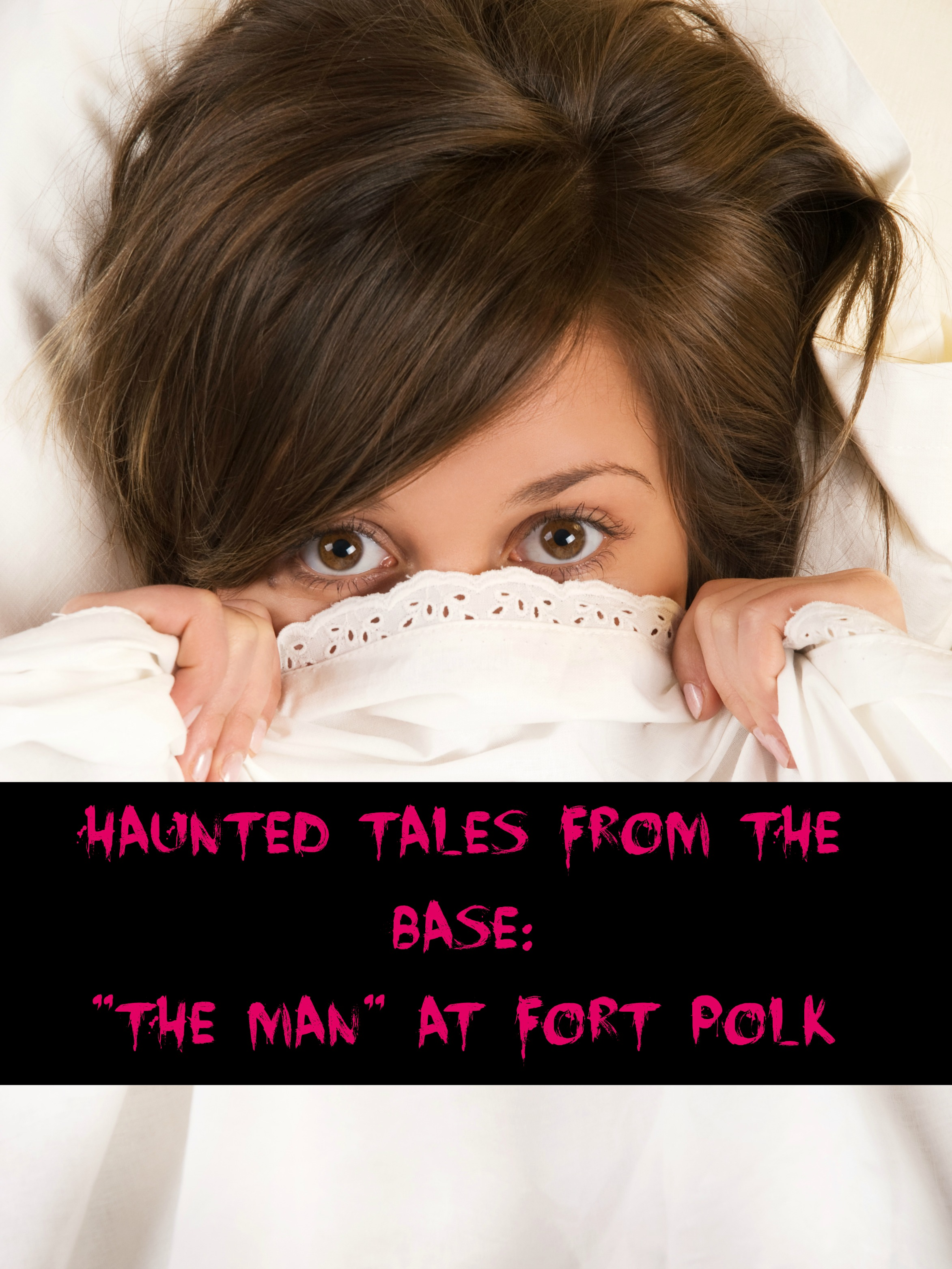 "Haunted Tales From The Base: ""The Man""…Fort Polk, LA"