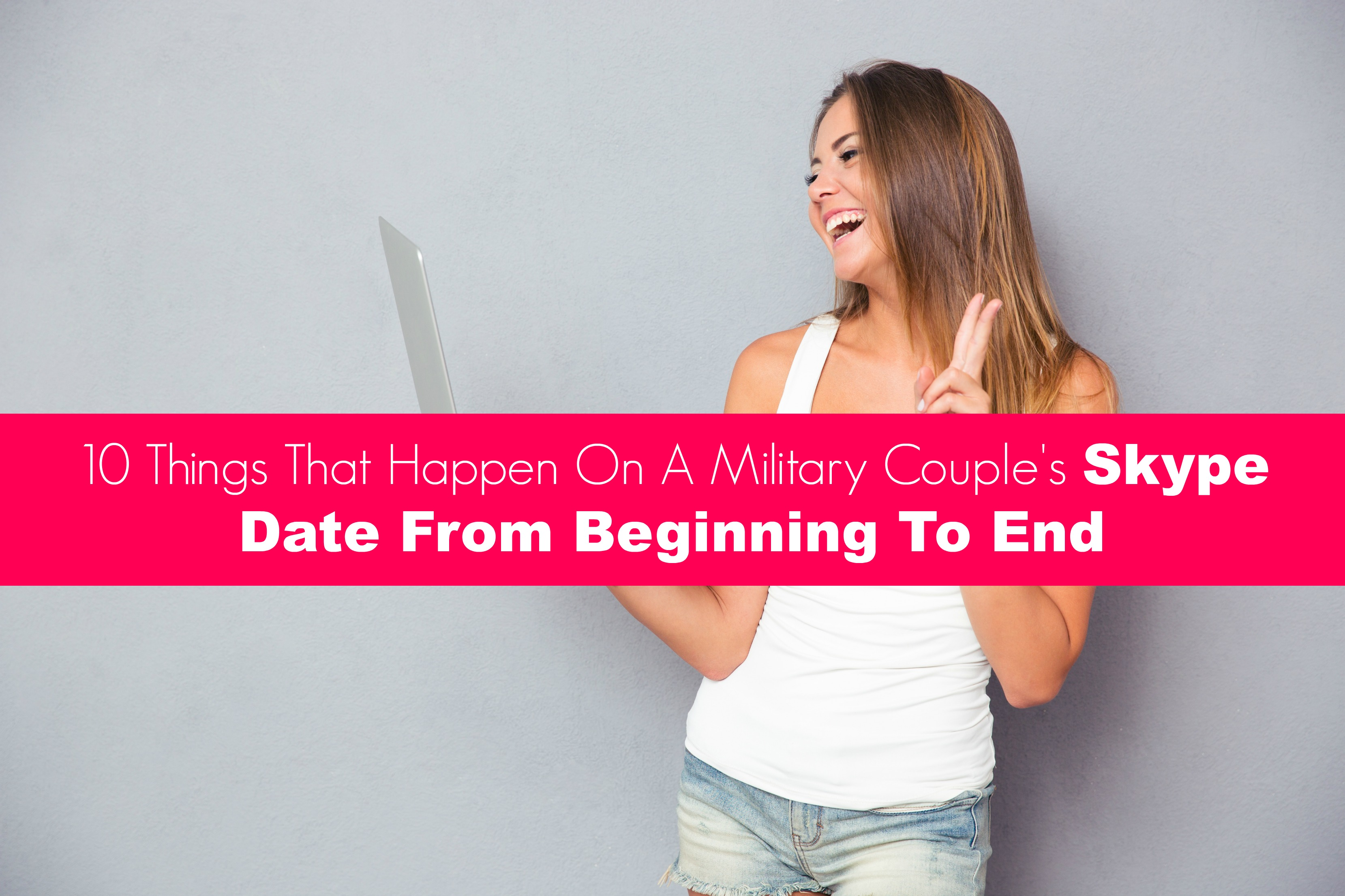 10 Things That Happen On A Military Couple's Skype Date From Beginning To End
