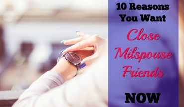 10 Reasons You Want Close Milspouse Friends Now