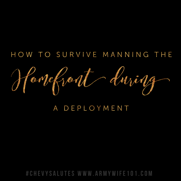 How To Survive Manning The Homefront During A Deployment