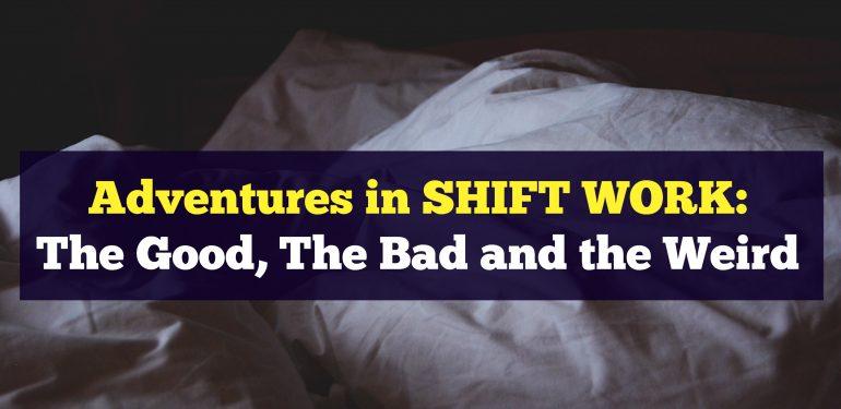 Adventures in Shift Work 1