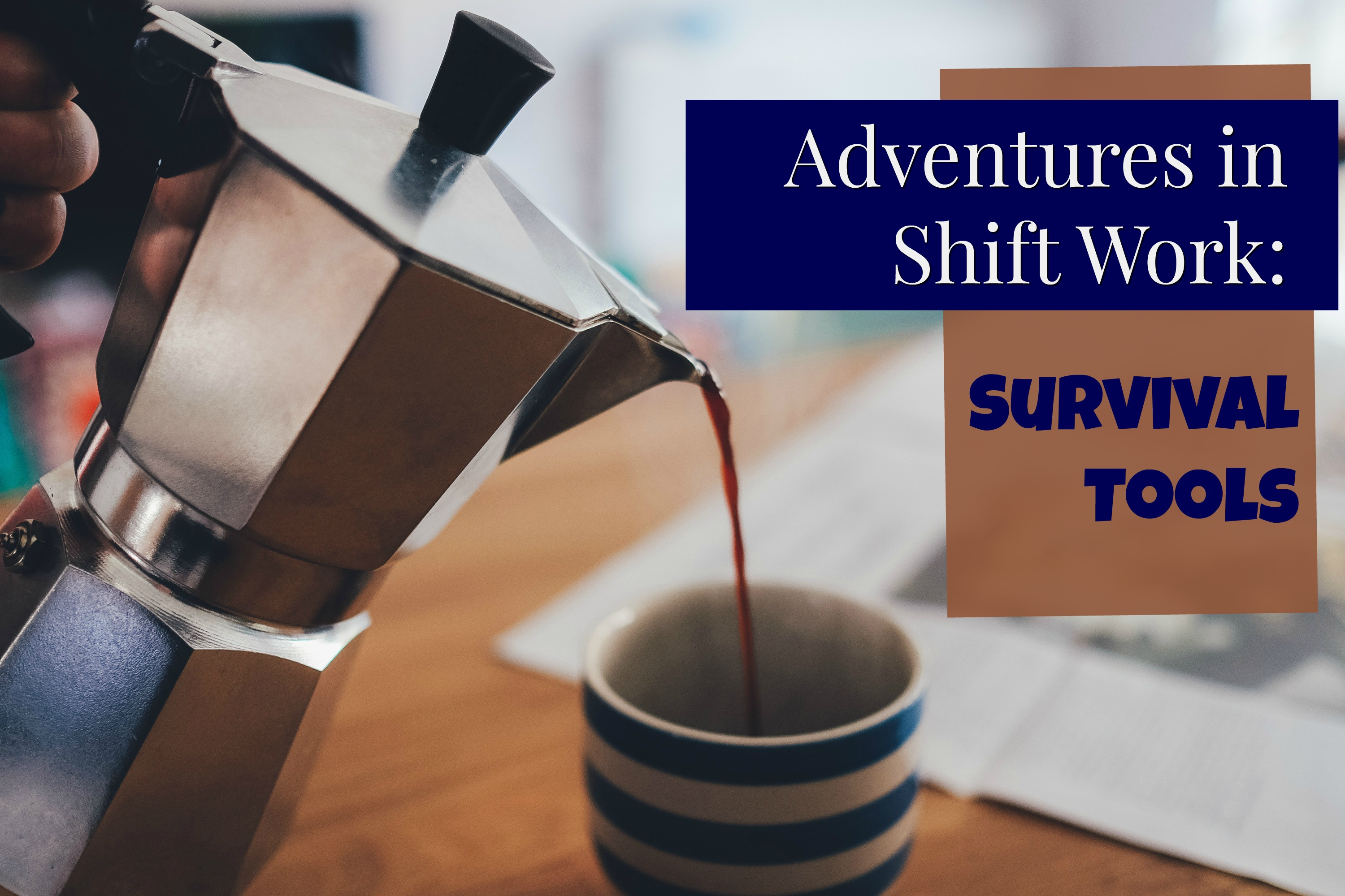 Adventures in Shift Work: Survival Tools