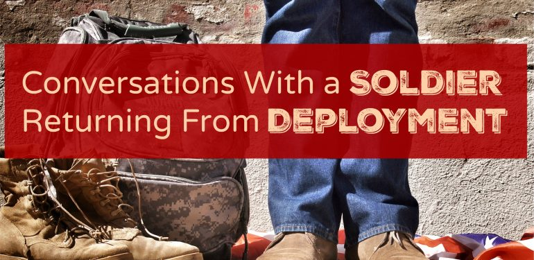 Conversations with a Soldier Returning from Deployment