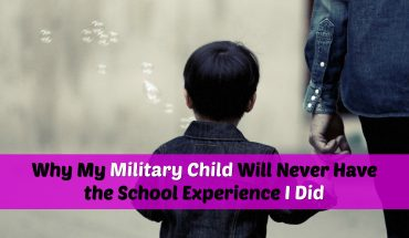 Why My Military Child Will Never Have the School Experience I Did