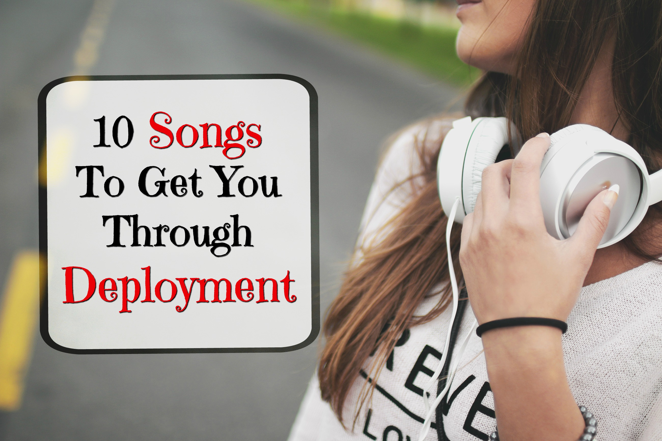 10 Songs To Get You Through Deployment