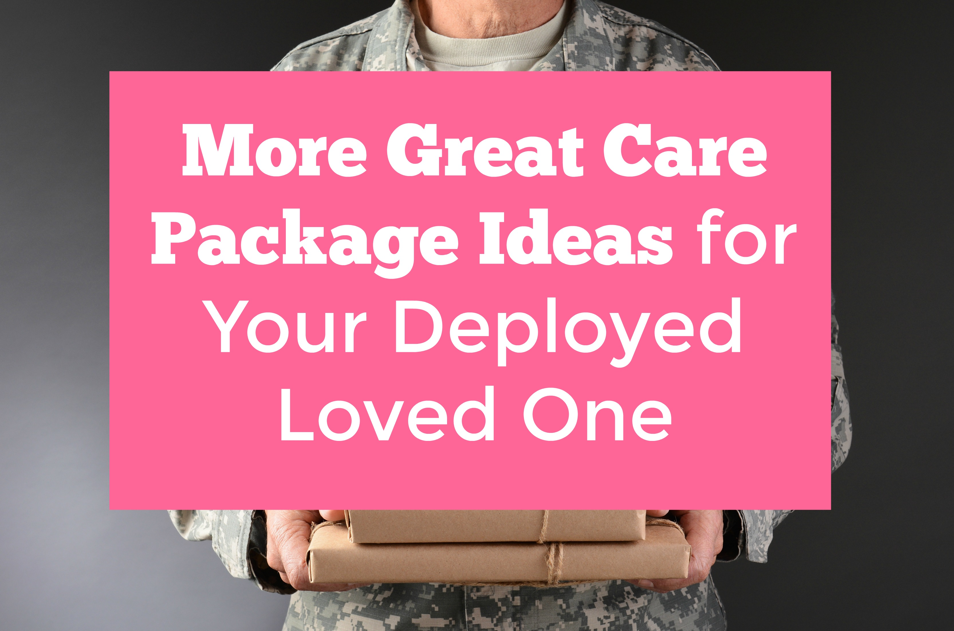 Great Care Package Ideas for Your Deployed Loved One