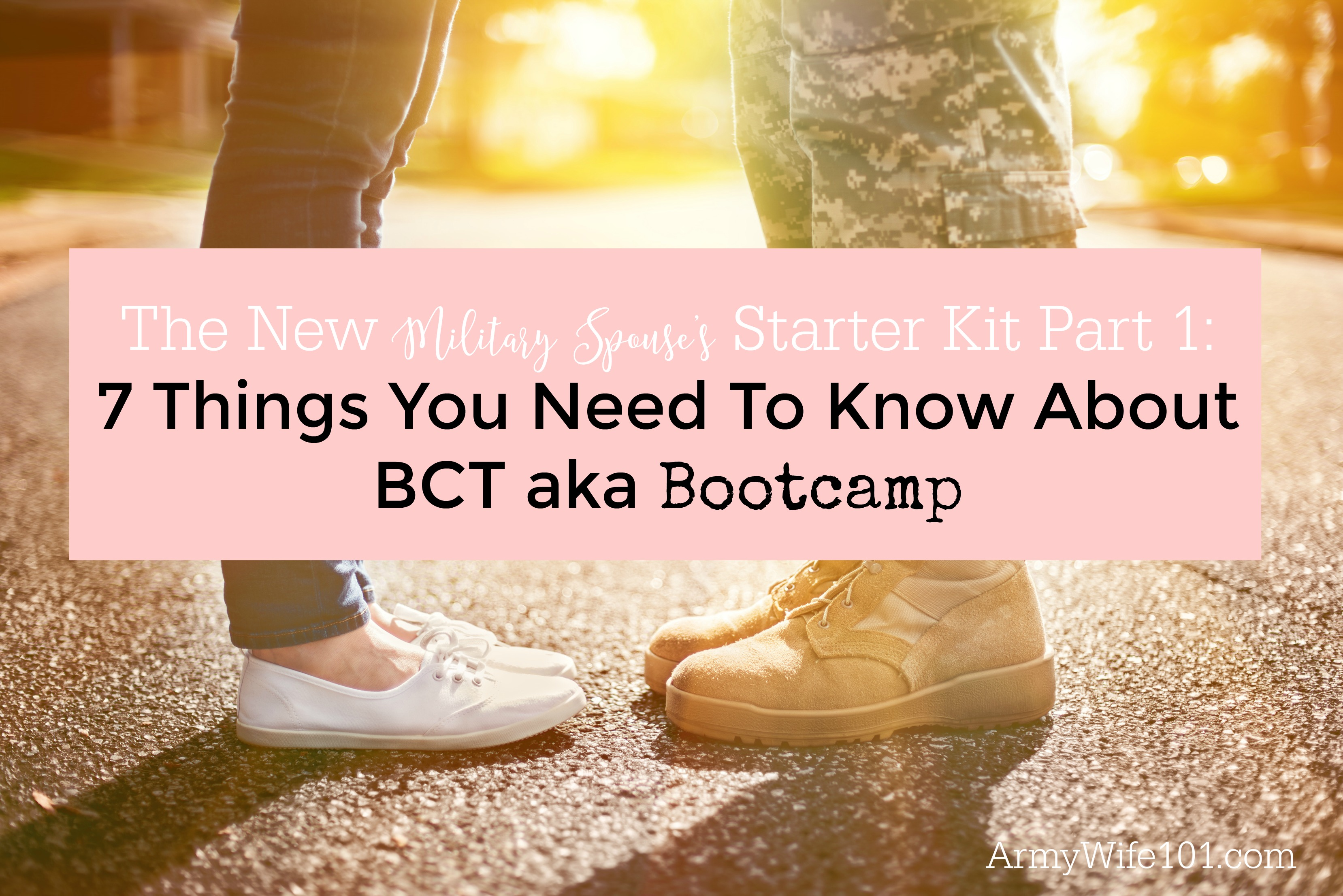 The New Military Spouse's Starter Kit Part 1: 7 Things You Need To Know About BCT aka Bootcamp