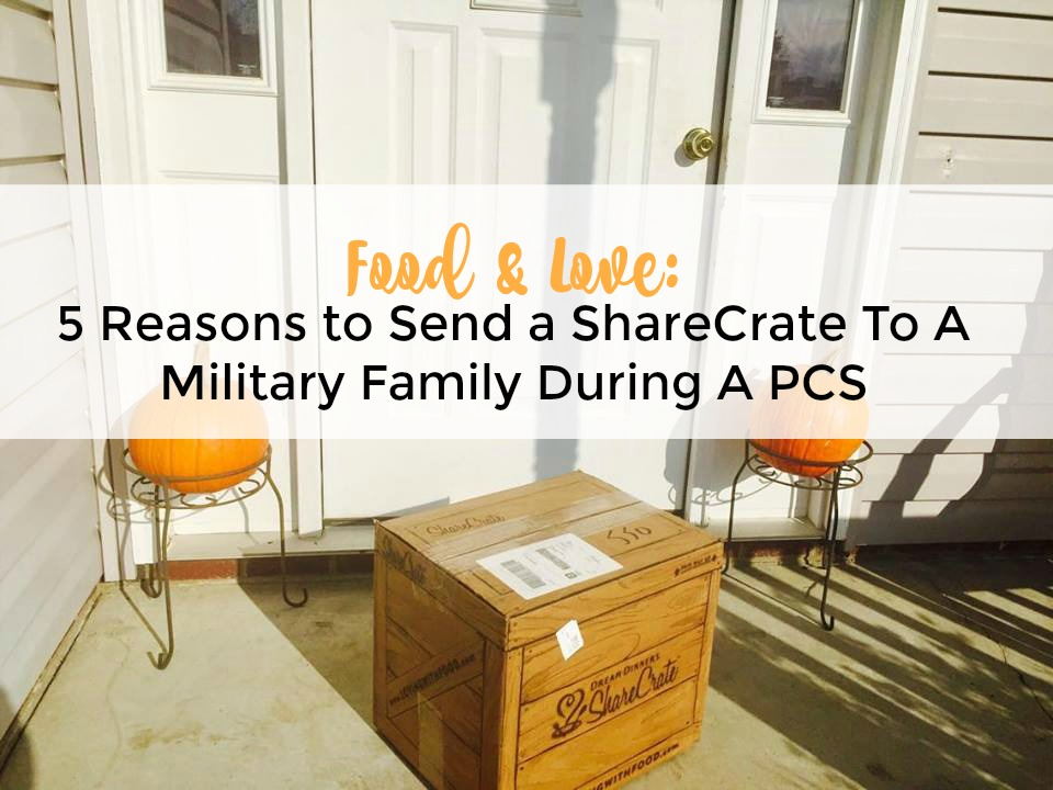 Food & Love: 5 Reasons to Send a ShareCrate To A Military Family During A PCS