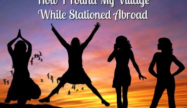how-i-found-my-village-while-stationed-abroad