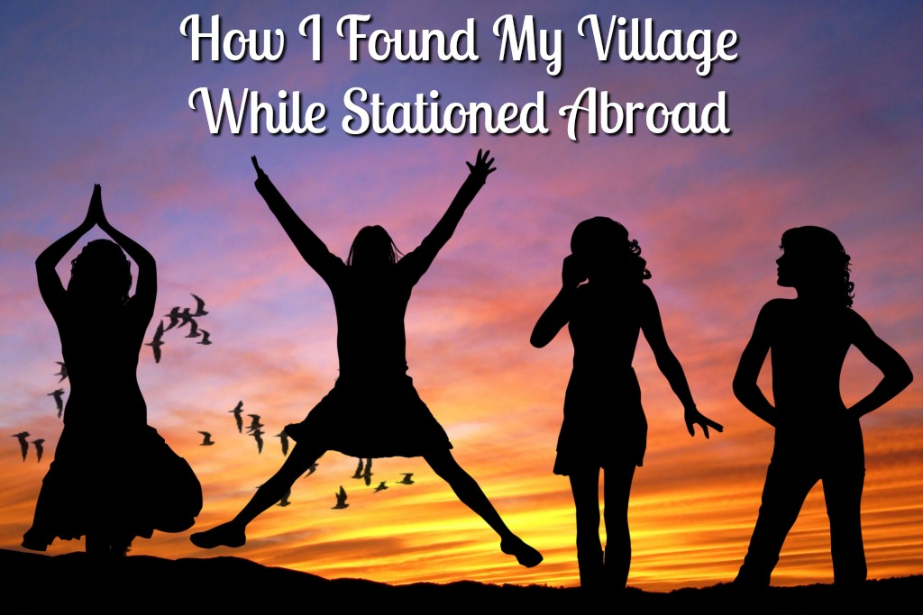 How I Found My Village While Stationed Abroad