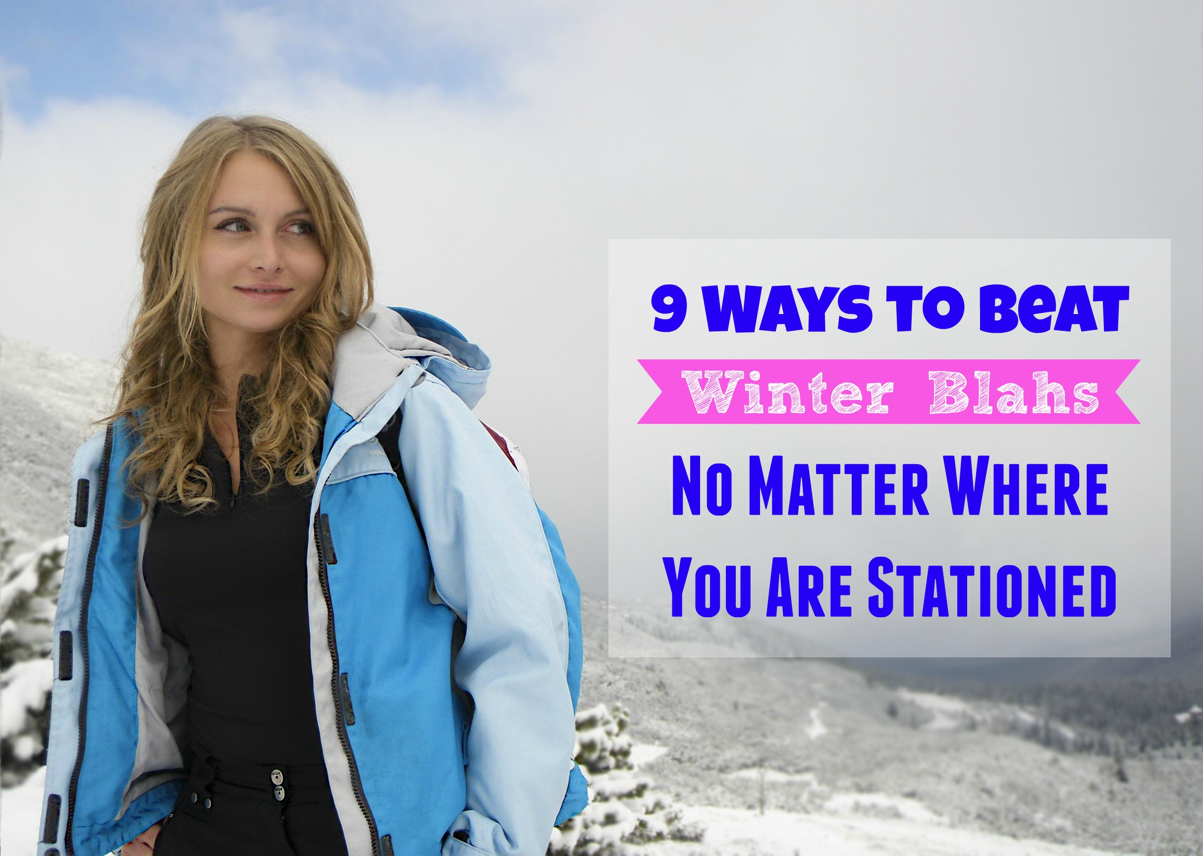 9 Ways to Beat Winter Blahs No Matter Where You Are Stationed