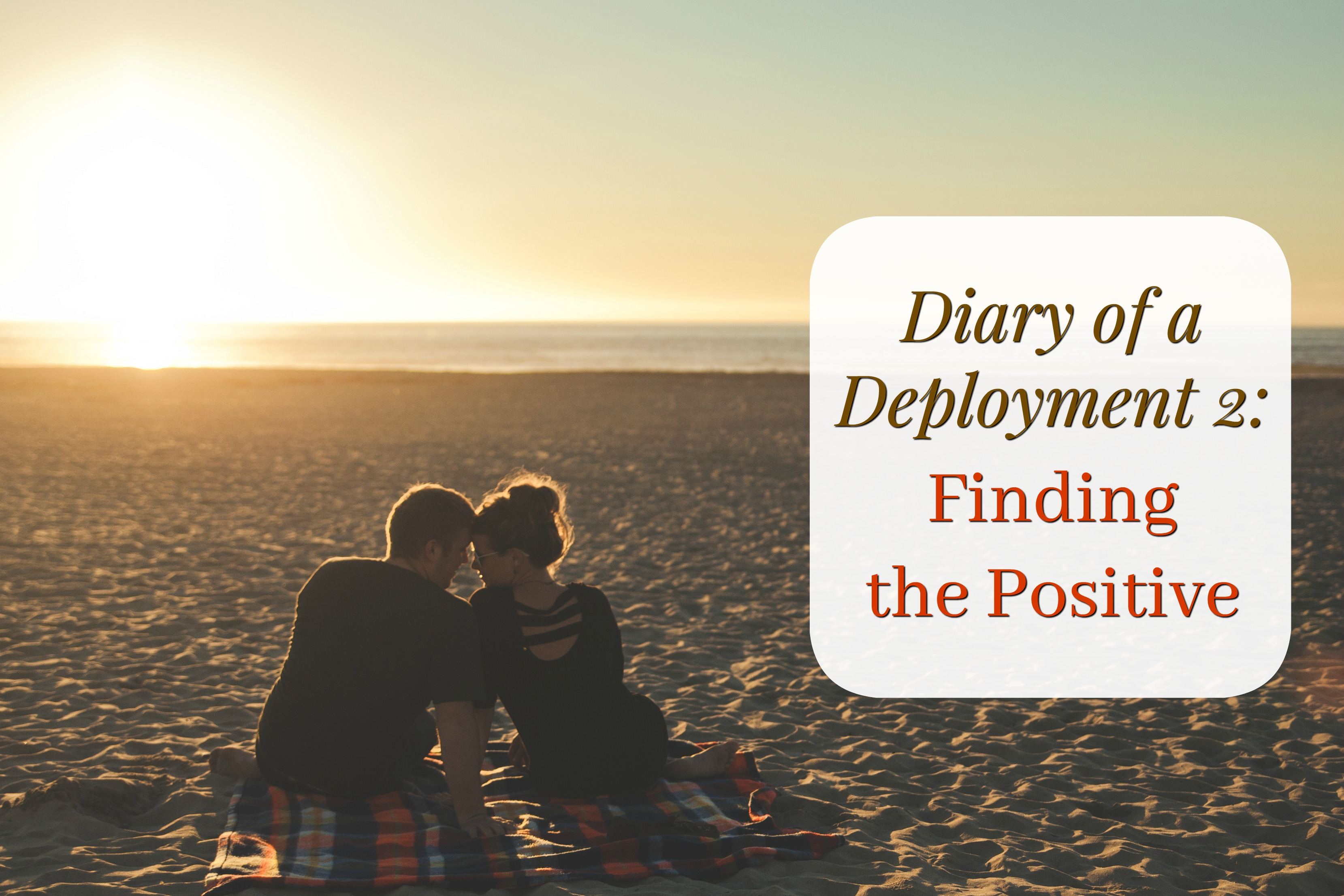 Diary of a Deployment 2: Finding the Positive