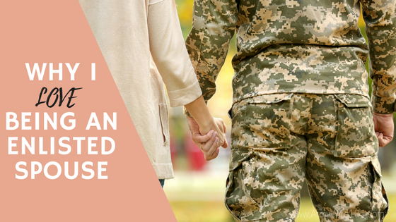 Why I Love Being an Enlisted Spouse
