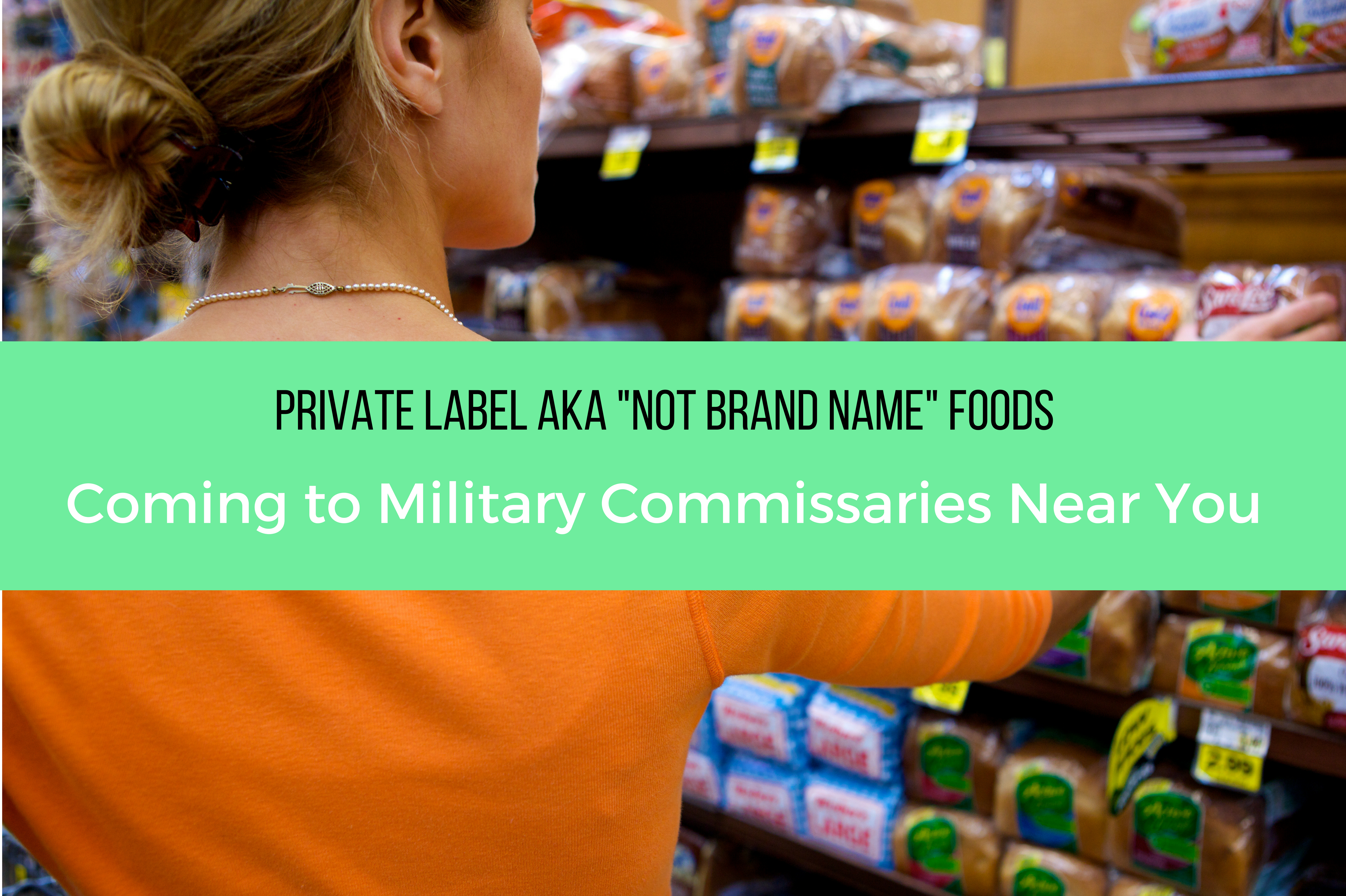 "Private Label AKA ""Non Brand Name"" Foods Coming to Military Commissaries Near You"