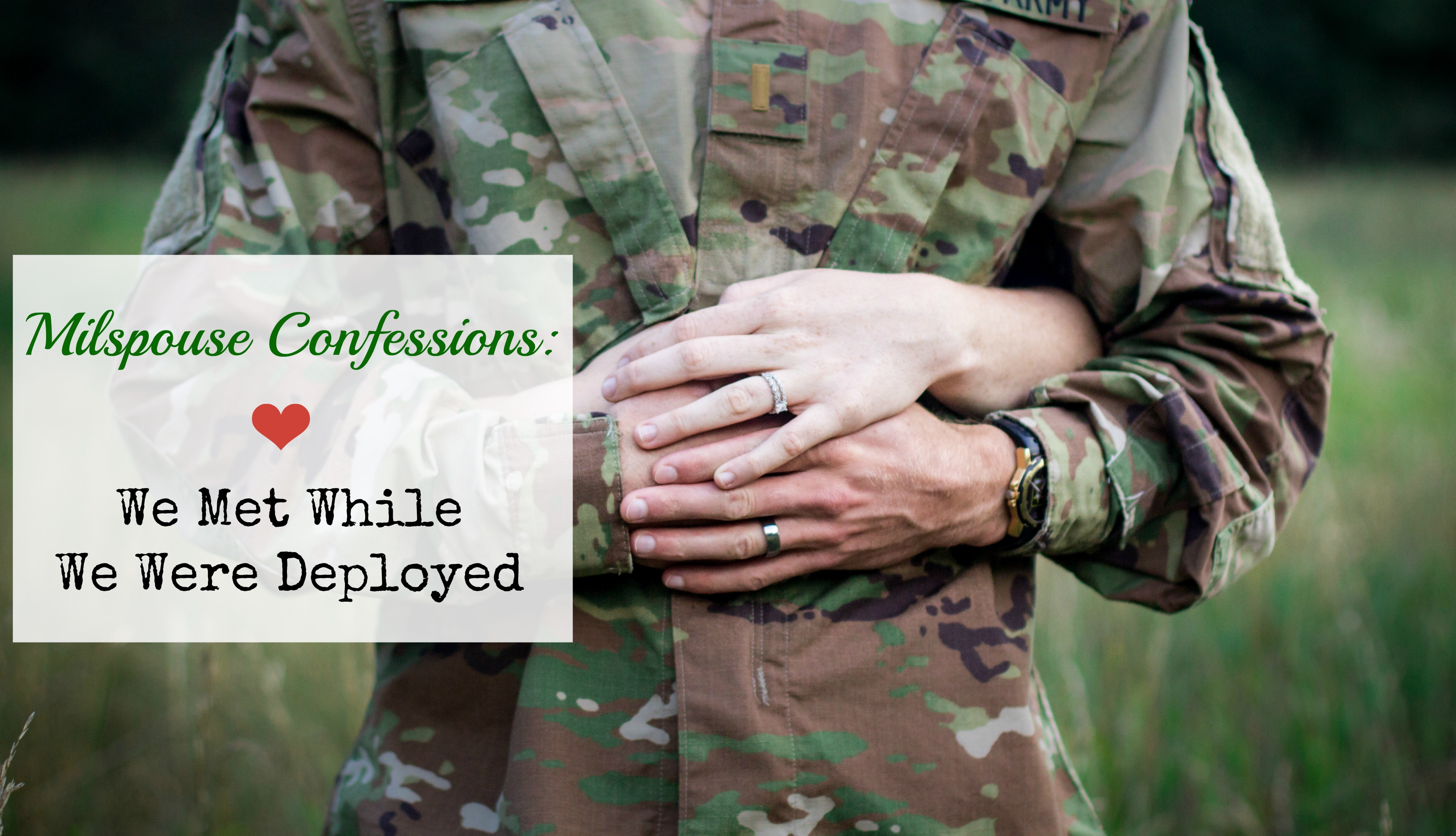 Milspouse Confessions: We Met While We Were Deployed