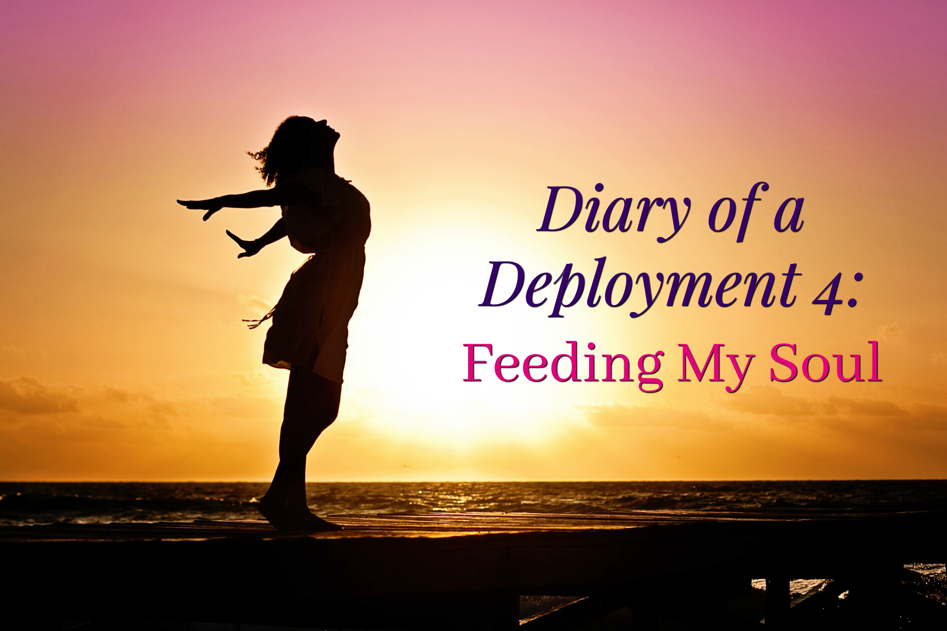 Diary of a Deployment 4: Feeding My Soul