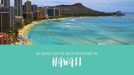 46 Signs You've Been Stationed In Hawaii