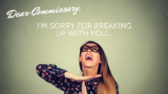 Dear Commissary: I'm Sorry For Breaking Up With You…