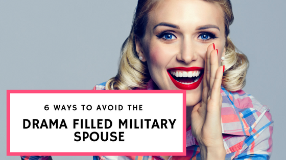 6 Ways To Avoid The Drama Filled Military Spouse