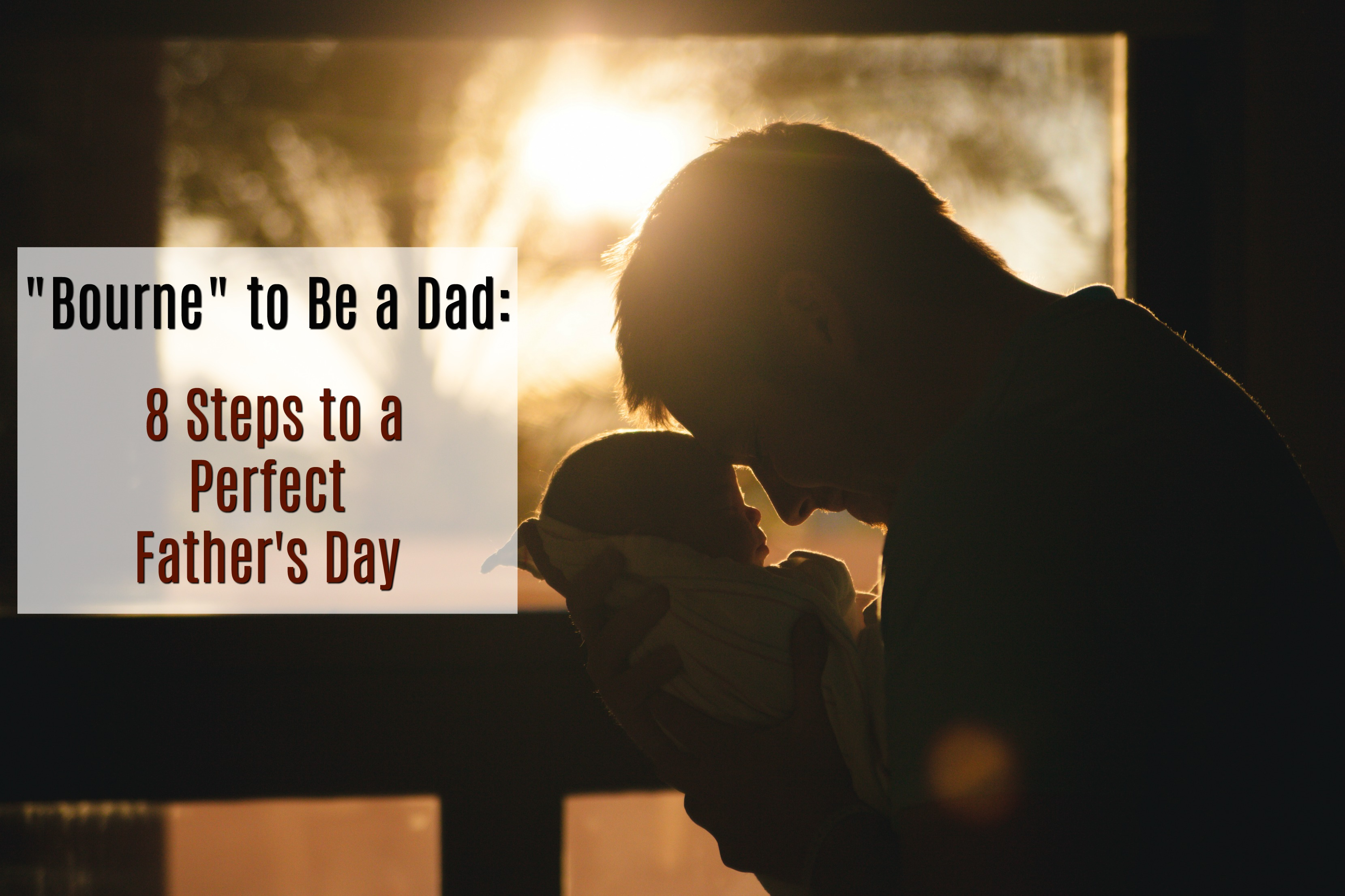 """Bourne"" to Be a Dad: 8 Steps to a Perfect Father's Day"