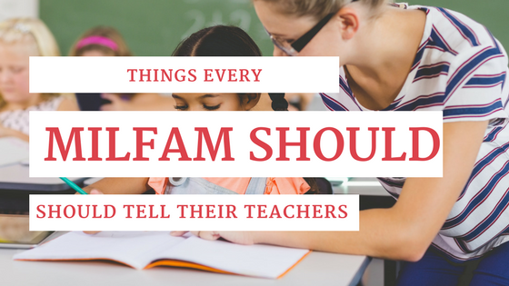 Things Every MilFam Should Tell Their Teachers