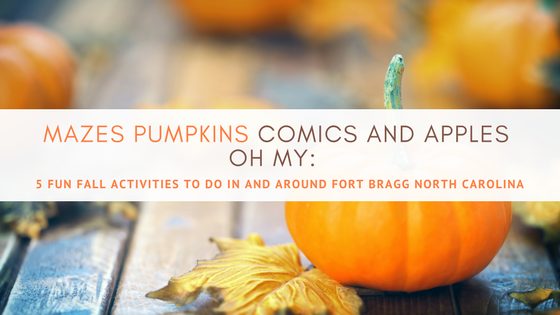 Mazes Pumpkins Comics and Apples Oh My: 5 Fun Fall Activities To Do In and Around Fort Bragg North Carolina