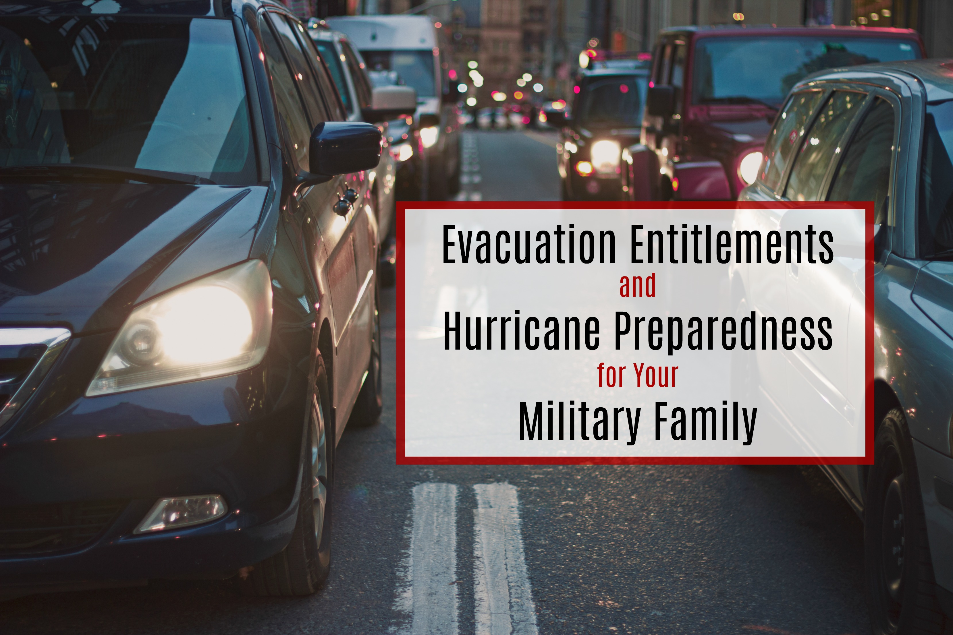 Evacuation Entitlements & Hurricane Preparedness for Your Military Family