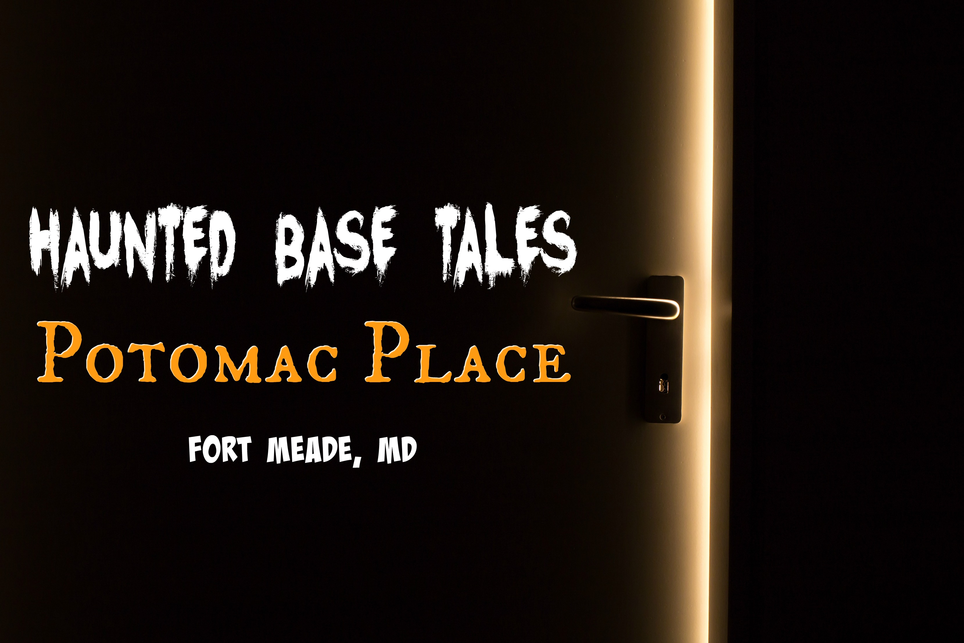 Haunted Base Tales — Potomac Place, Fort Meade, MD