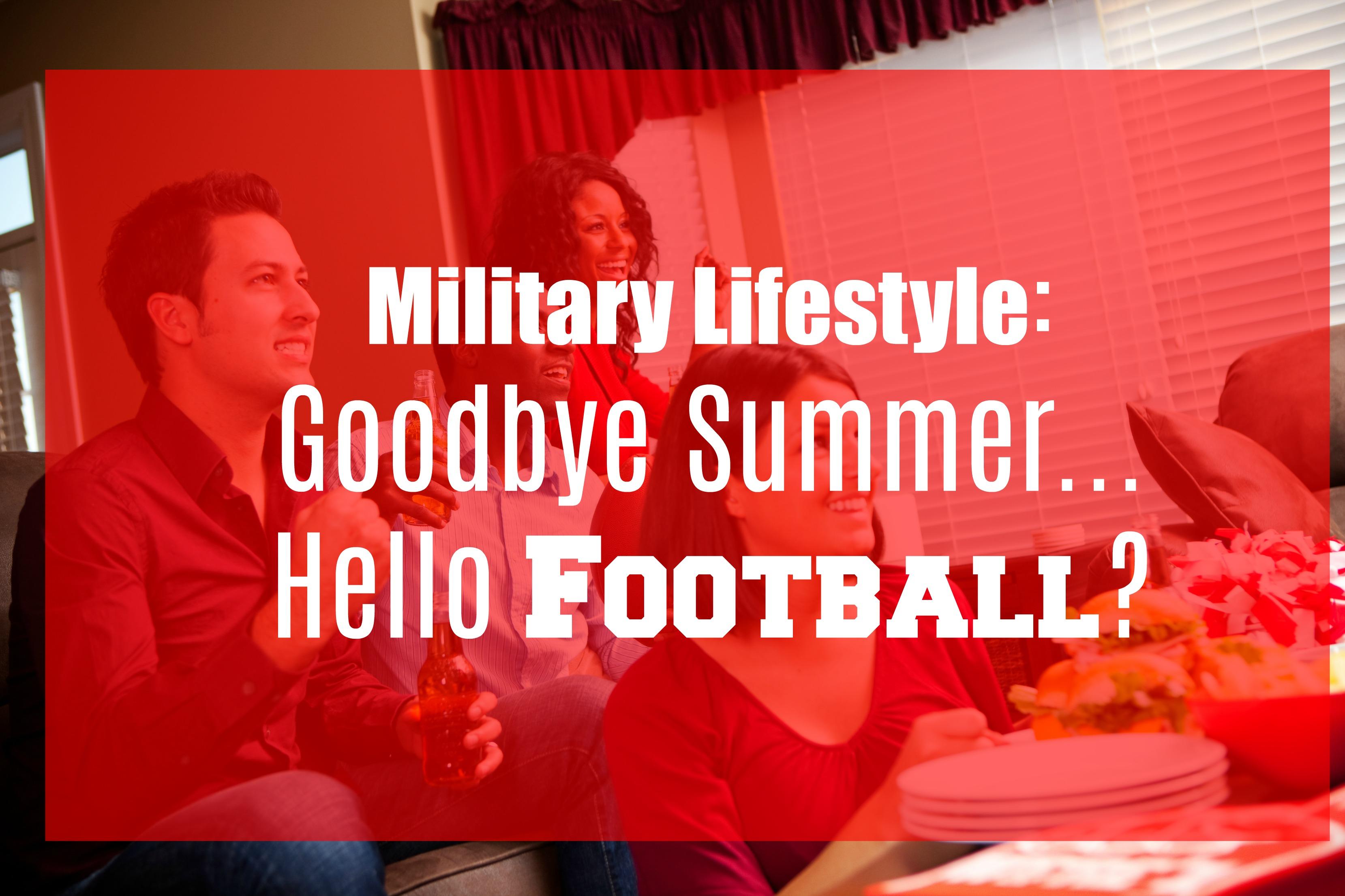Military Lifestyle: Goodbye Summer…Hello…Football?