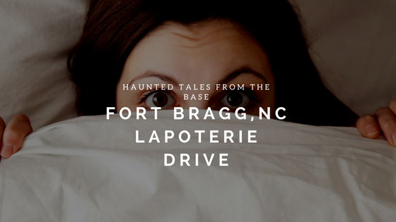 Haunted Tales From The Base: LaPoterie Drive: Fort Bragg
