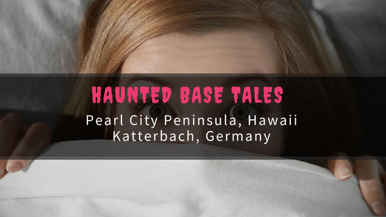Haunted Tales From The Base: Pearl City Peninula Hawaii & Katterbach Germany