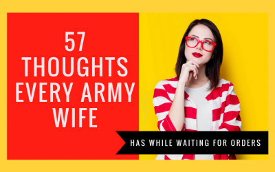 57 Thoughts Every Army Wife Has While Waiting for Orders