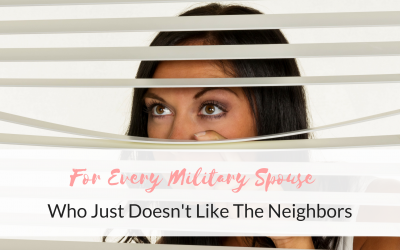 For Every Military Spouse Who Just Doesn't Like The Neighbors