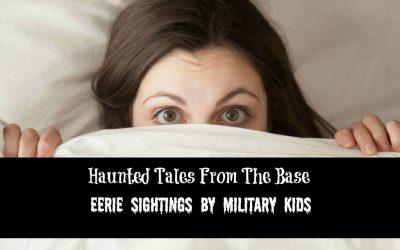 Haunted Tales from the Base: Eerie Sightings By Military Kids