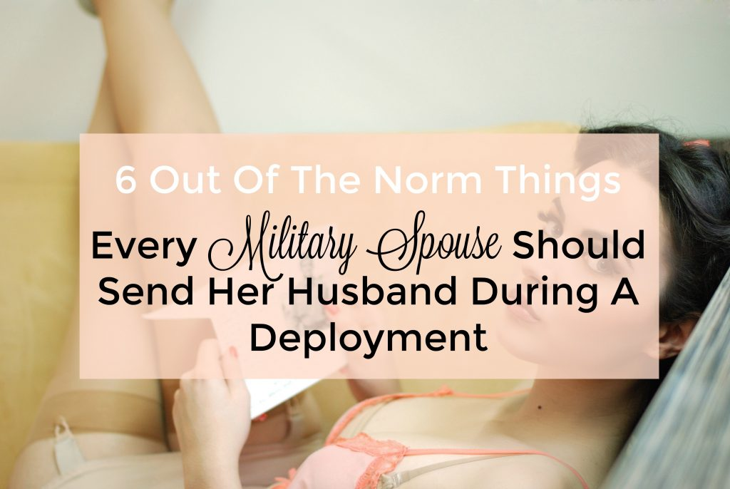 6 Out Of The Norm Things Every Military Spouse Should Send Her ...