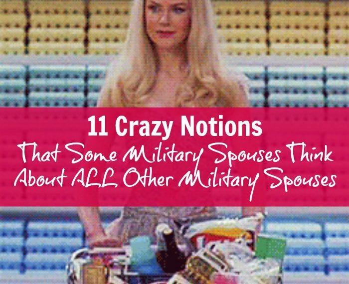 10 Crazy Notions That Some Military Spouses Think About All Military Spouses