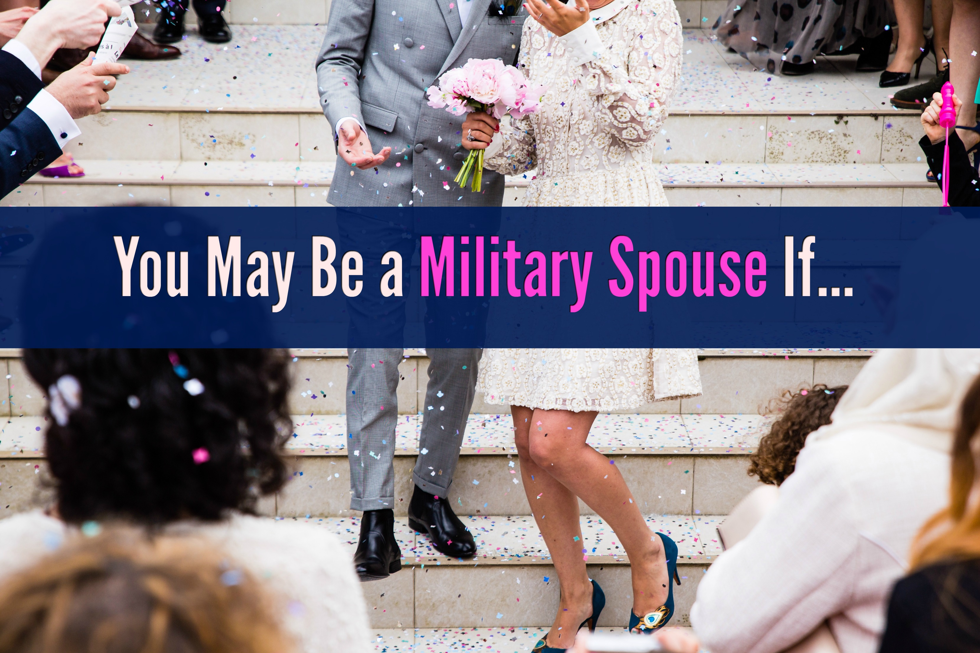 You May Be a Military Spouse If…