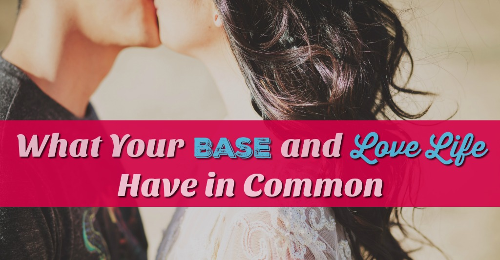 What Your Base and Love Life Have in Common