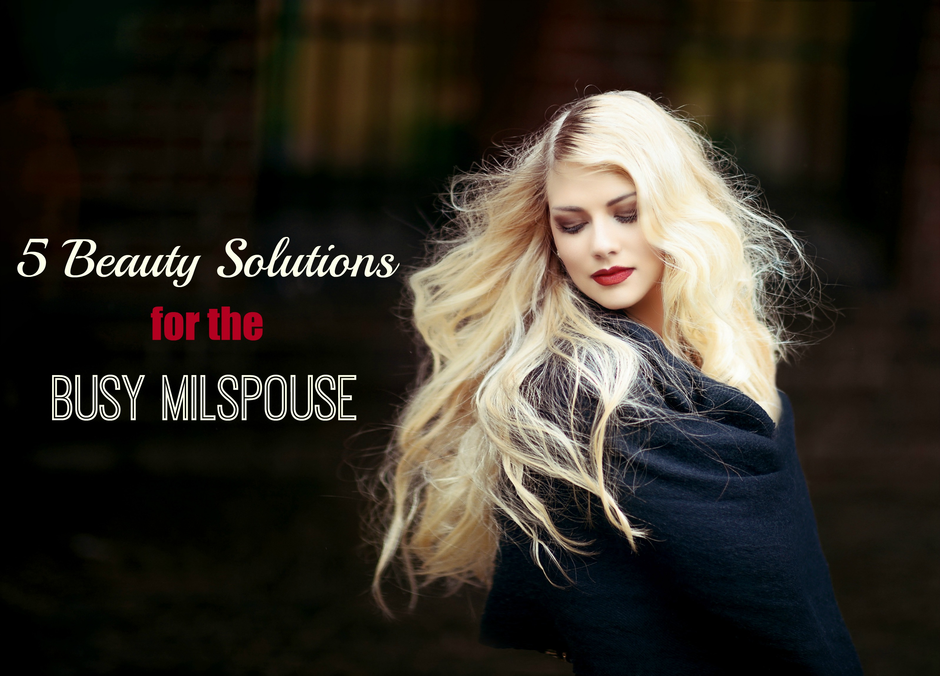 5 Beauty Solutions for the Busy Milspouse