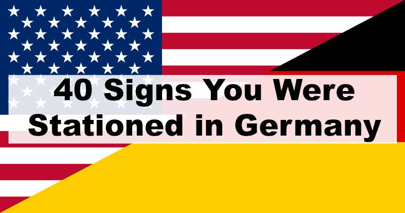 40 Signs You Were Stationed in Germany