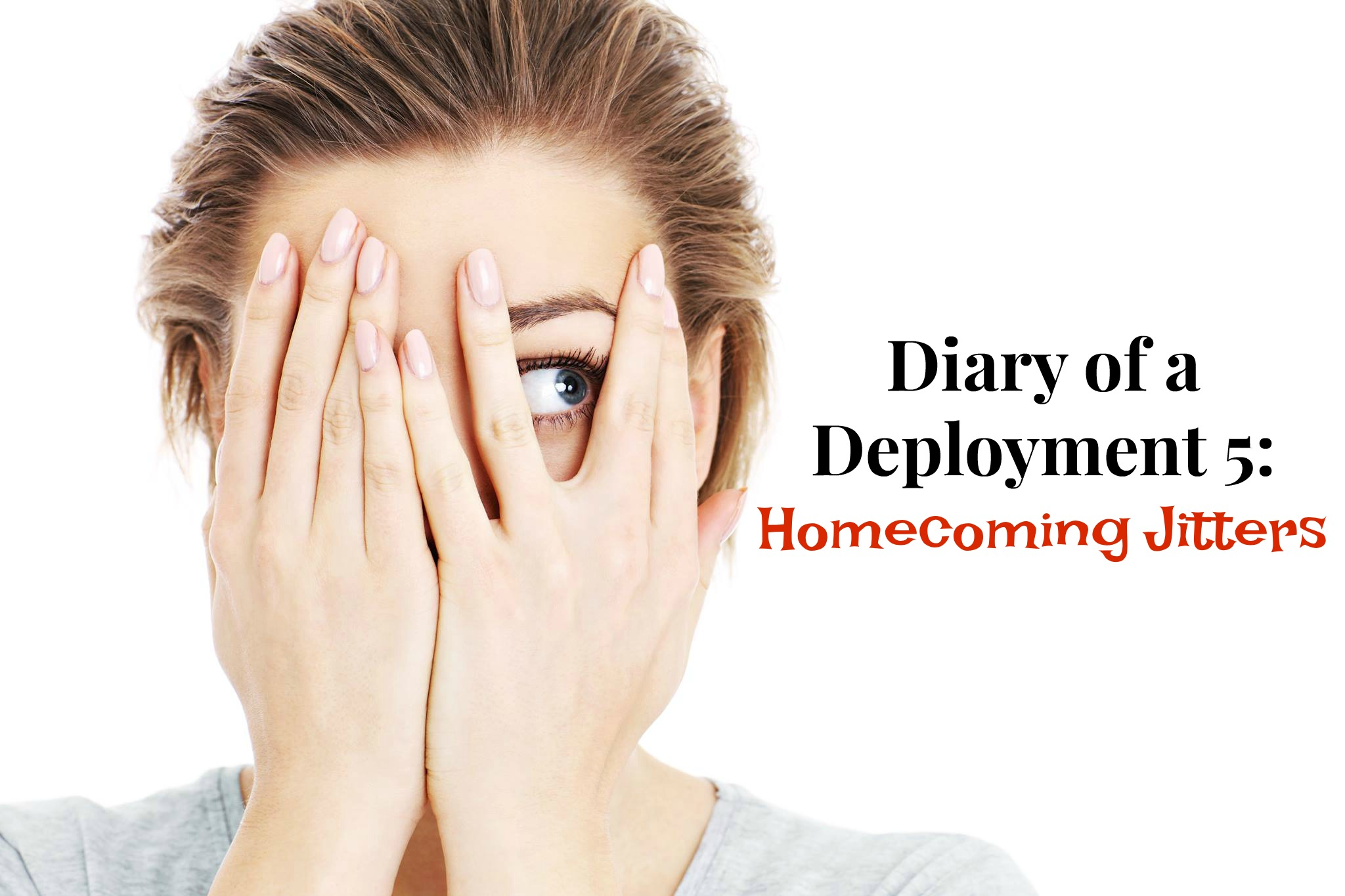 Diary of a Deployment 5: Homecoming Jitters